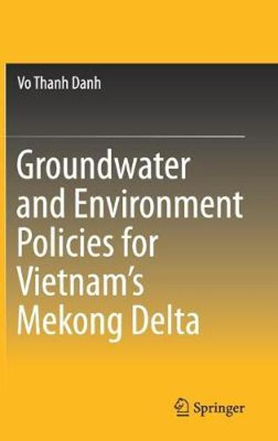 Groundwater and Environment Policies for Vietnam's Mekong Delta - Vo Thanh Danh