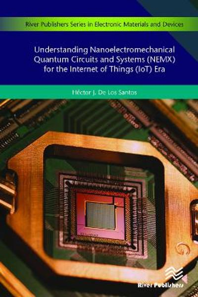Understanding Nanoelectromechanical Quantum Circuits and Systems (NEMX) for the Internet of Things (IoT) Era - Hector J. De Los Santos