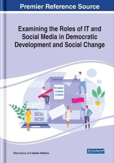 Examining the Roles of IT And Social Media in Democratic Development and Social Change - Vikas Kumar