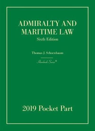 Admiralty and Maritime Law, 2019 Pocket Part - Thomas J. Schoenbaum