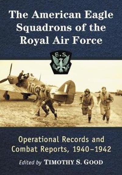 The American Eagle Squadrons of the Royal Air Force - Timothy S. Good