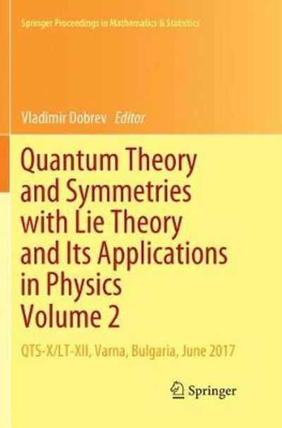 Quantum Theory and Symmetries with Lie Theory and Its Applications in Physics Volume 2 - Vladimir Dobrev