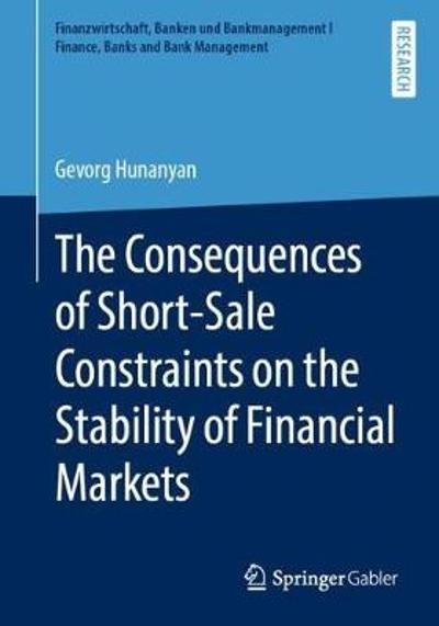The Consequences of Short-Sale Constraints on the Stability of Financial Markets - Gevorg Hunanyan