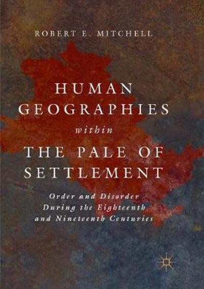 Human Geographies Within the Pale of Settlement - Robert E. Mitchell