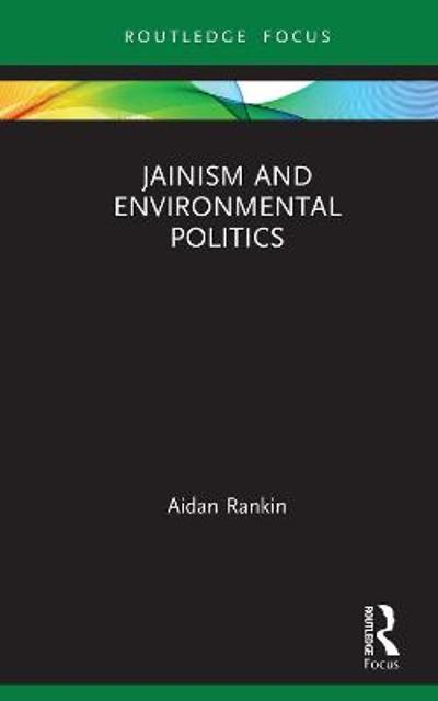 Jainism and Environmental Politics - Aidan Rankin