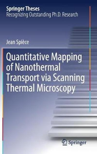 Quantitative Mapping of Nanothermal Transport via Scanning Thermal Microscopy - Jean Spiece