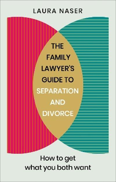 The Family Lawyer's Guide to Separation and Divorce - Laura Naser