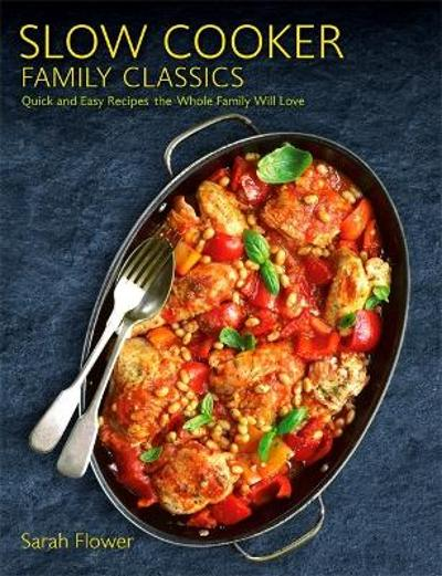 Slow Cooker Family Classics - Sarah Flower