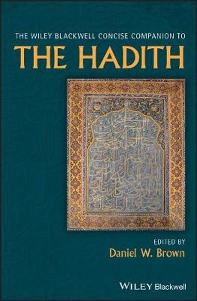 The Wiley Blackwell Concise Companion to The Hadith - Daniel W. Brown