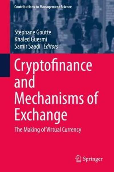 Cryptofinance and Mechanisms of Exchange - Stephane Goutte