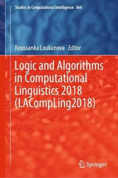 Logic and Algorithms in Computational Linguistics 2018 (LACompLing2018) - Roussanka Loukanova