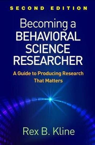 Becoming a Behavioral Science Researcher, Second Edition - Rex B Kline