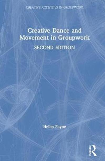 Creative Dance and Movement in Groupwork - Helen Payne