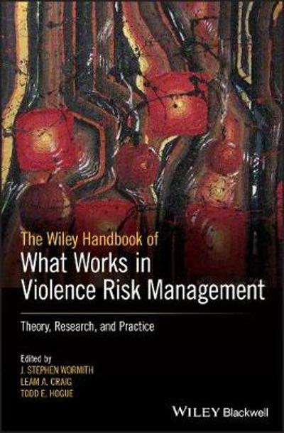 The Wiley Handbook of What Works in Violence Risk Management - J. Stephen Wormith