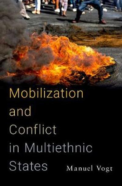 Mobilization and Conflict in Multiethnic States - Manuel Vogt