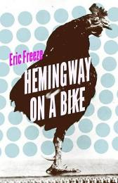 Hemingway on a Bike - Eric Freeze