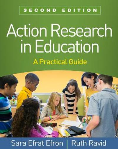 Action Research in Education, Second Edition - Sara Efrat Efron