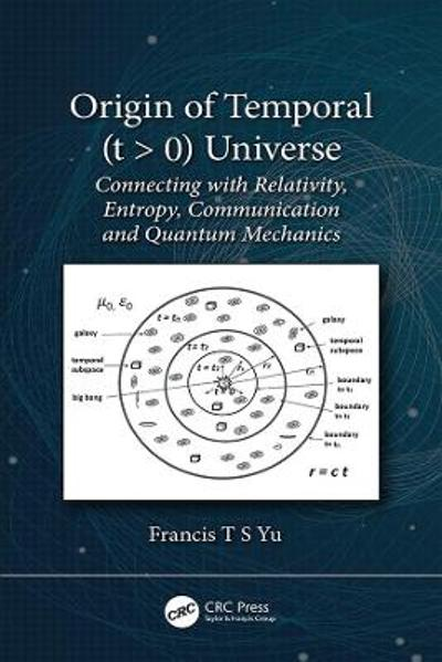 Origin of Temporal (t > 0) Universe - Francis T.S. Yu