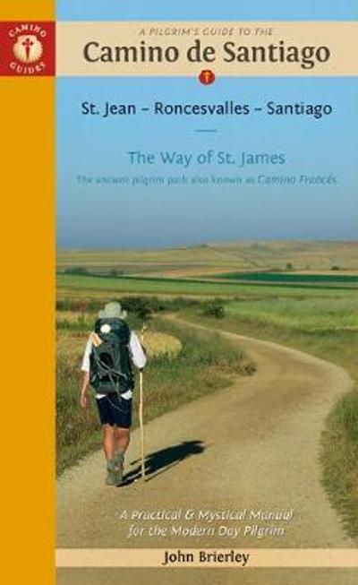 A Pilgrim's Guide to the Camino De Santiago - John Brierley