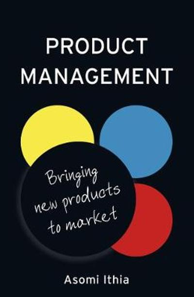 Product Management: Bringing New Products to Market - Asomi Ithia