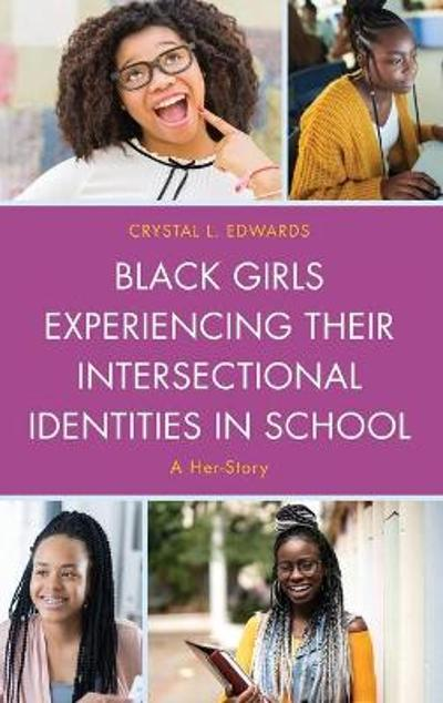 Black Girls Experiencing Their Intersectional Identities in School - Crystal L. Edwards
