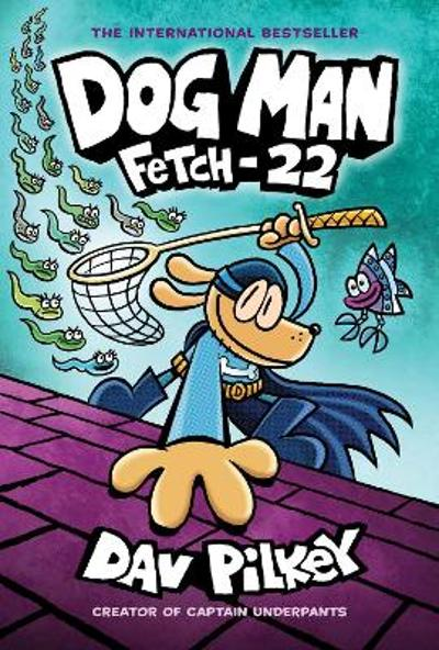 Dog Man: Fetch-22 - Dav Pilkey