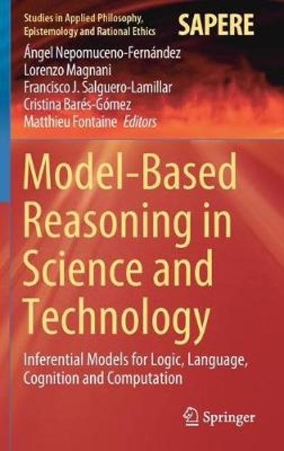 Model-Based Reasoning in Science and Technology - Angel Nepomuceno-Fernandez