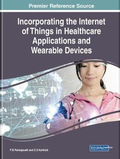 Incorporating the Internet of Things in Healthcare Applications and Wearable Devices - P. B. Pankajavalli
