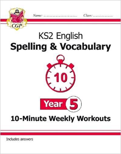 New KS2 English 10-Minute Weekly Workouts: Spelling & Vocabulary - Year 5 - CGP Books