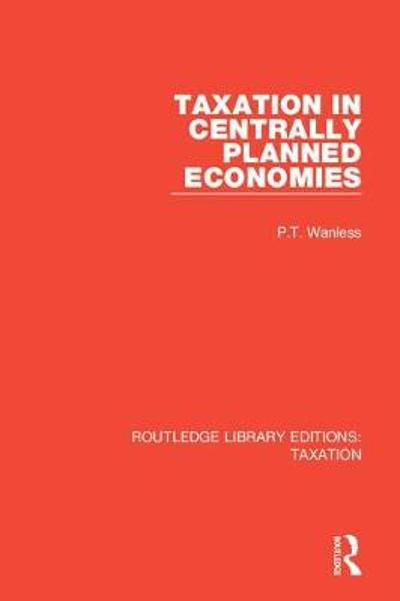 Taxation in Centrally Planned Economies - P.T. Wanless