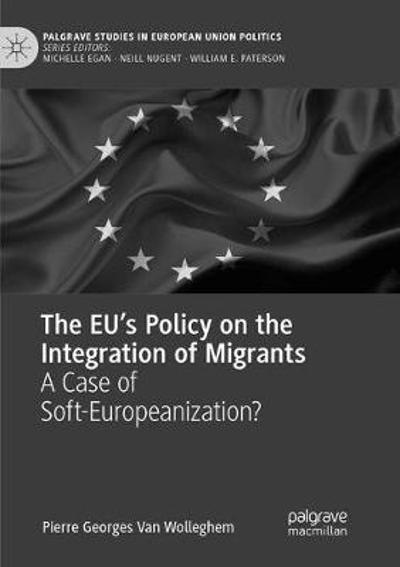 The EU's Policy on the Integration of Migrants - Pierre Georges Van Wolleghem