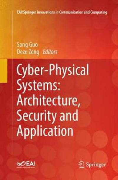 Cyber-Physical Systems: Architecture, Security and Application - Song Guo
