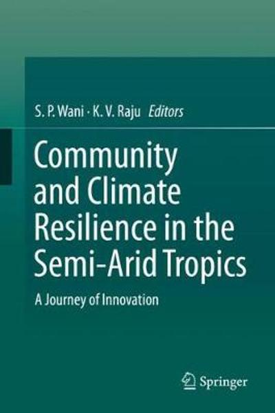 Community and Climate Resilience in the Semi-Arid Tropics - S. P. Wani