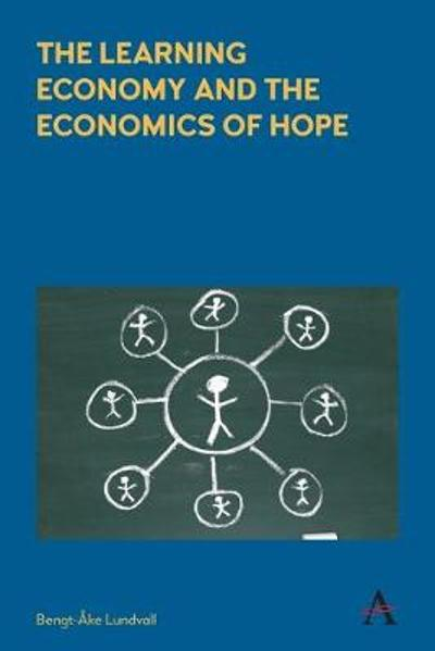 The Learning Economy and the Economics of Hope - Bengt-Ake Lundvall