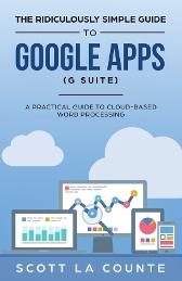 The Ridiculously Simple Guide to Google Apps (G Suite) - Scott La Counte