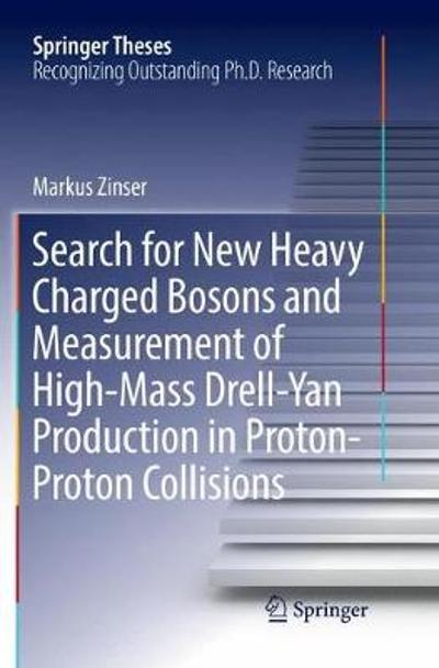 Search for New Heavy Charged Bosons and Measurement of High-Mass Drell-Yan Production in Proton-Proton Collisions - Markus Zinser