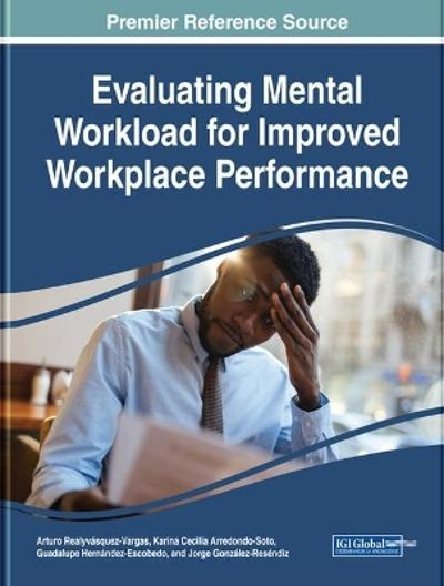 Evaluating Mental Workload for Improved Workplace Performance - Arturo Realyvasquez-Vargas