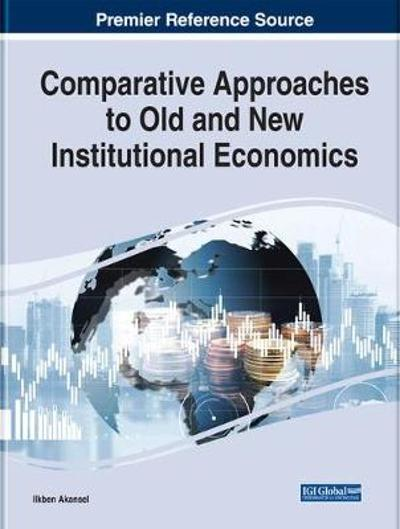 Comparative Approaches to Old and New Institutional Economics - Ilkben Akansel