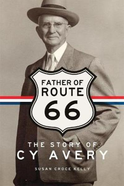 Father of Route 66 - Susan C Kelly