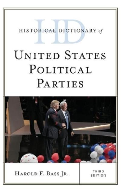 Historical Dictionary of United States Political Parties - Harold F. Bass