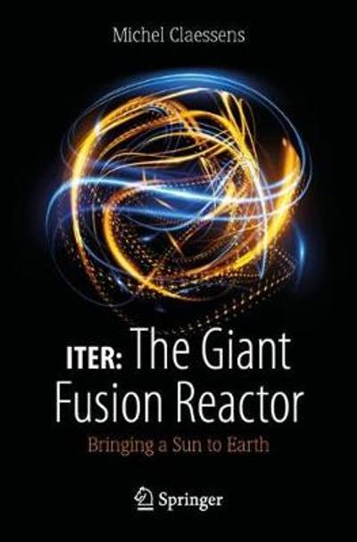 ITER: The Giant Fusion Reactor - Michel Claessens