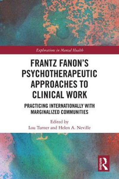 Frantz Fanon's Psychotherapeutic Approaches to Clinical Work - Lou Turner