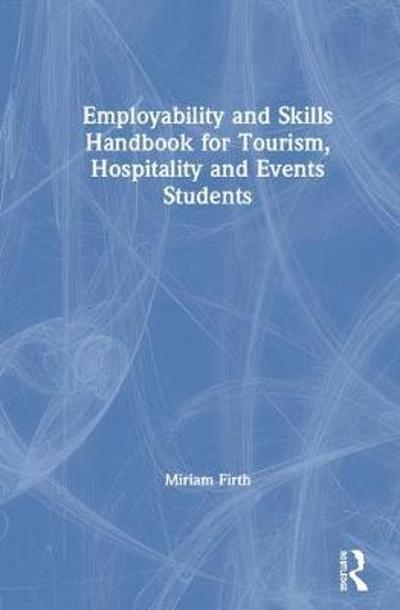 Employability and Skills Handbook for Tourism, Hospitality and Events Students - Miriam Firth