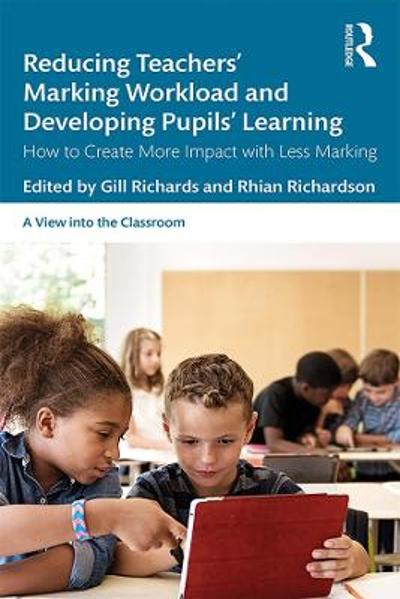 Reducing Teachers' Marking Workload and Developing Pupils' Learning - Gill Richards