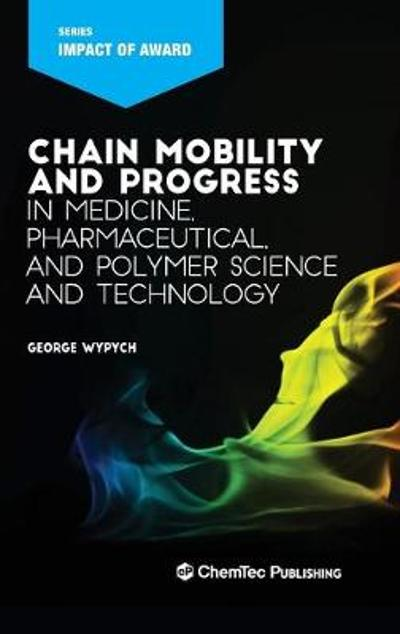 Chain Mobility and Progress in Medicine, Pharmaceuticals, and Polymer Science and Technology - George Wypych