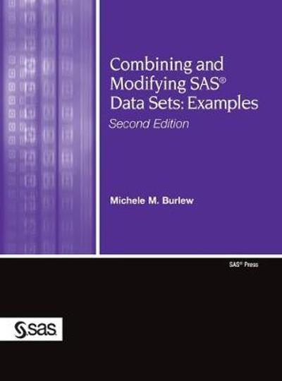 Combining and Modifying SAS Data Sets - Michele M Burlew
