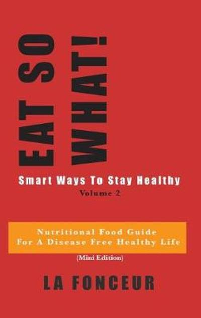 EAT SO WHAT! Smart Ways To Stay Healthy Volume 2 (Full Color Print) - La Fonceur