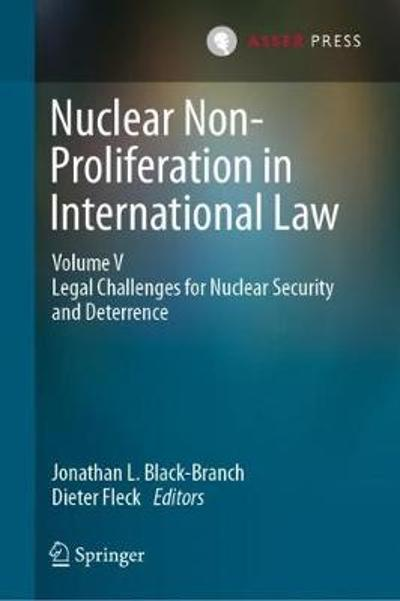 Nuclear Non-Proliferation in International Law - Volume V - Jonathan L. Black-Branch