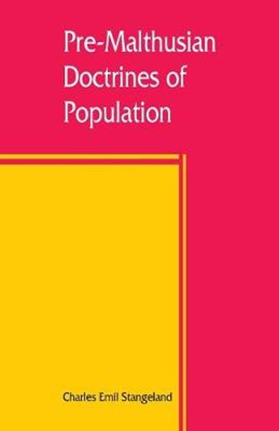 Pre-Malthusian doctrines of population - Charles Emil Stangeland