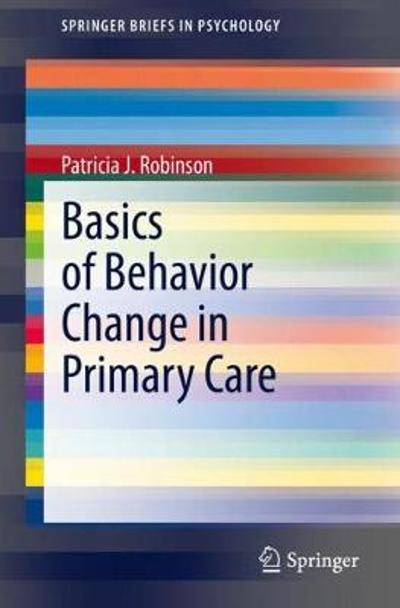 Basics of Behavior Change in Primary Care - Patricia J. Robinson